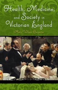 Health, Medicine, and Society in Victorian England cover image