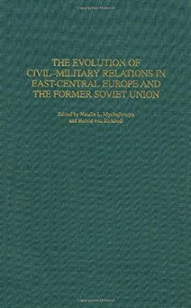 The Evolution of Civil-Military Relations in East-Central Europe and the Former Soviet Union cover image