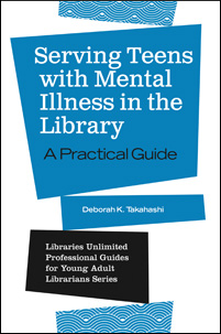 Cover image for Serving Teens with Mental Illness in the Library