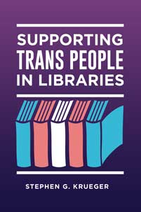 Cover image for Supporting Trans People in Libraries