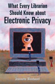 Cover image for What Every Librarian Should Know about Electronic Privacy