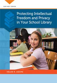 Protecting Intellectual Freedom and Privacy in Your School Library cover image