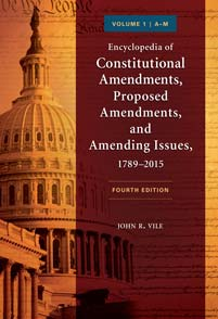 Encyclopedia of Constitutional Amendments, Proposed Amendments, and Amending Issues, 1789–2015, 4th Edition cover image
